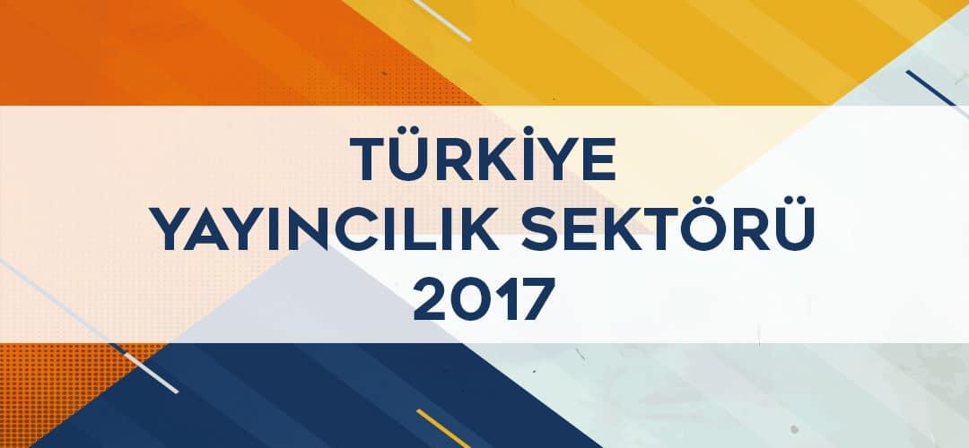 TÜRKİYE YAYINCILIK SEKTÖRÜ 2017 VERİLERİ