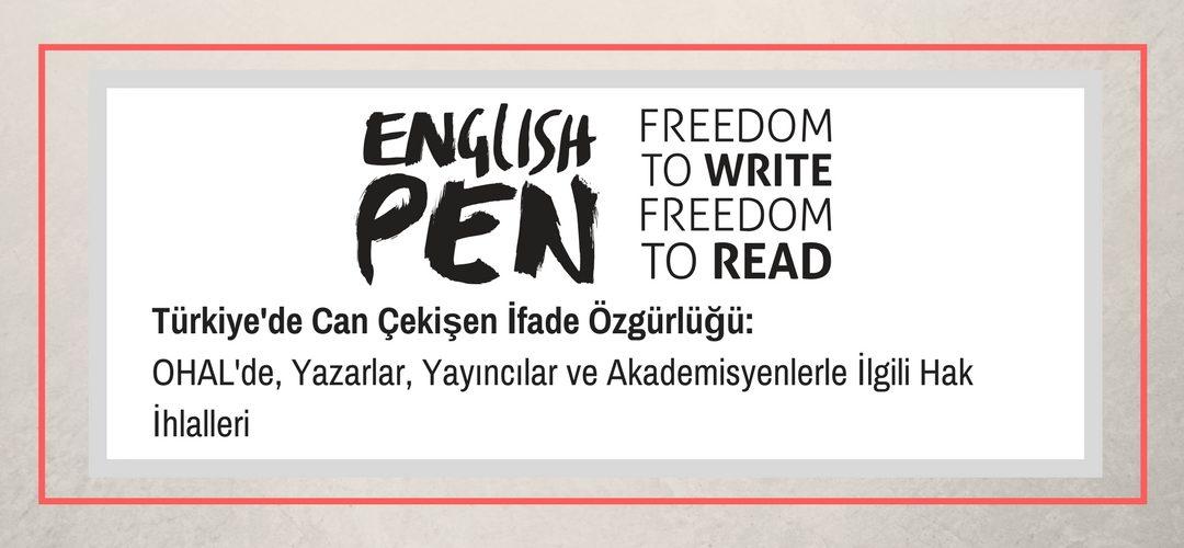 Türkiye'de Can Çekişen İfade Özgürlüğü başlıklı English PEN OHAL raporu yayınlandı