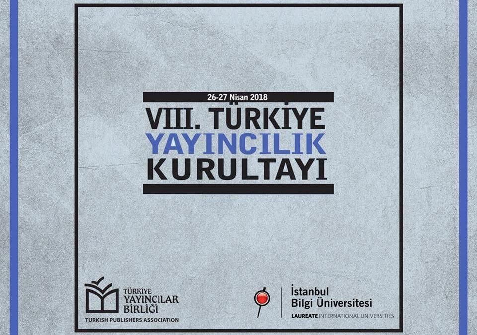 8. Türkiye Yayıncılık Kurultayı (26-27 Nisan 2018) Sonuç Bildirgesi