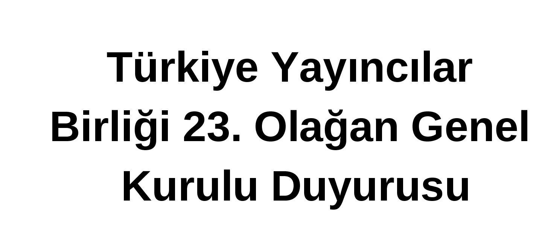 Türkiye Yayıncılar Birliği 23. Olağan Genel Kurulu Duyurusu